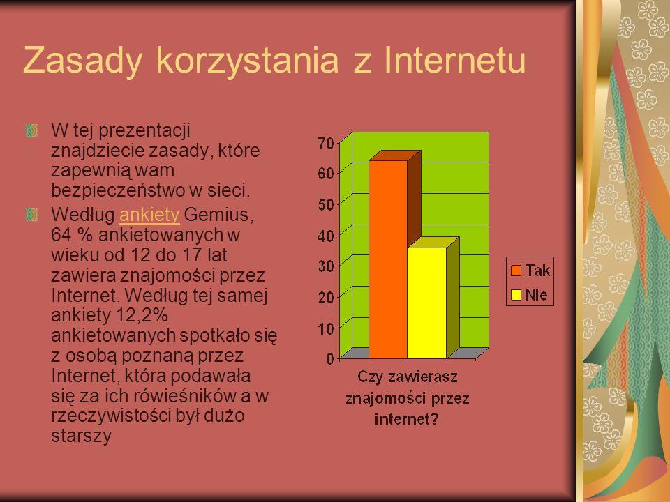 Zasady korzystania z Internetu W tej prezentacji znajdziecie zasady, które zapewnią wam bezpieczeństwo w sieci.