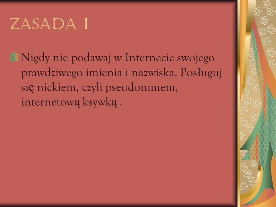 Zasada 1 Nigdy nie podawaj w Internecie swojego prawdziwego imienia i nazwiska.