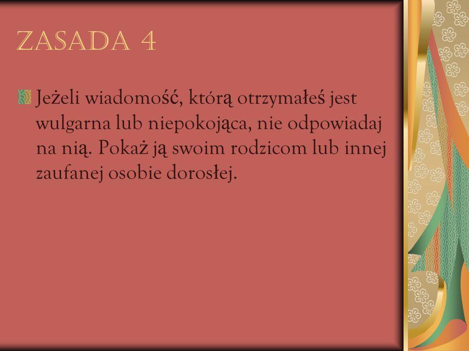 Zasada 5 Pami ę taj, ż e nigdy nie mo ż esz mie ć pewno ś ci, z kim rozmawiasz w Internecie.