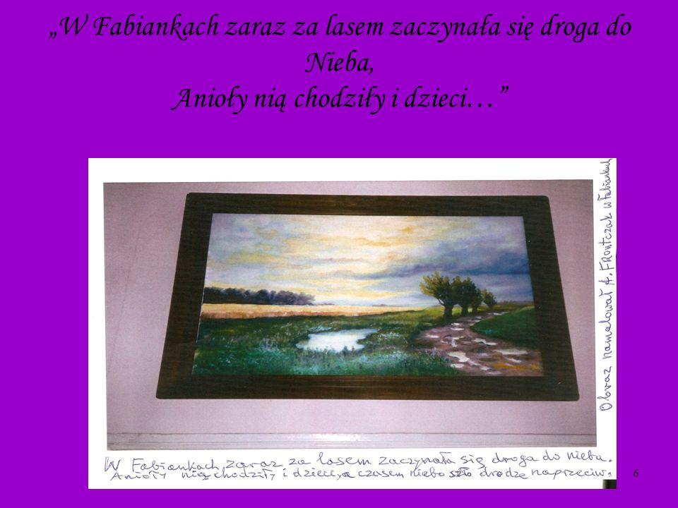 6 W Fabiankach zaraz za lasem zaczynała się droga do Nieba, Anioły nią chodziły i dzieci…