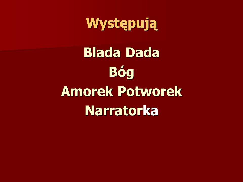 Występują Blada Dada Bóg Amorek Potworek Narratorka