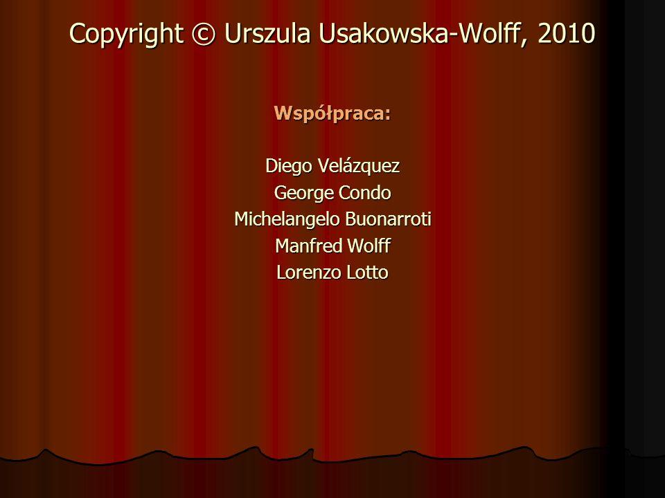 Copyright © Urszula Usakowska-Wolff, 2010 Współpraca: Diego Velázquez George Condo Michelangelo Buonarroti Manfred Wolff Lorenzo Lotto