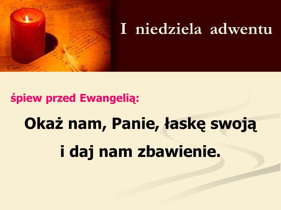 I niedziela adwentu śpiew przed Ewangelią: Okaż nam, Panie, łaskę swoją i daj nam zbawienie.