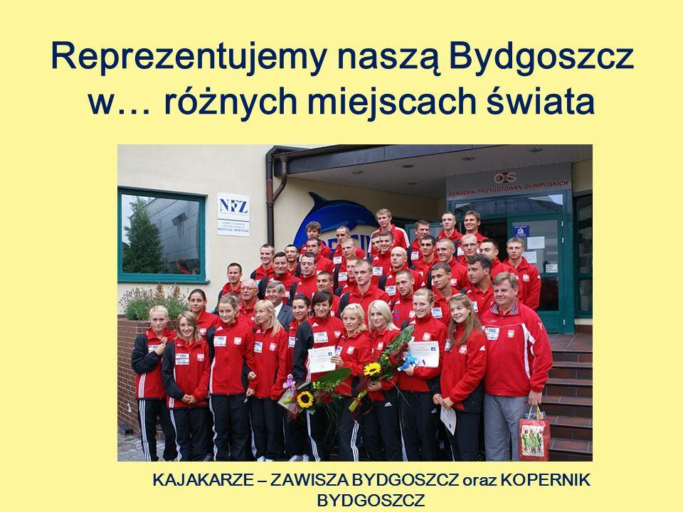 Reprezentujemy naszą Bydgoszcz w… różnych miejscach świata KAJAKARZE – ZAWISZA BYDGOSZCZ oraz KOPERNIK BYDGOSZCZ