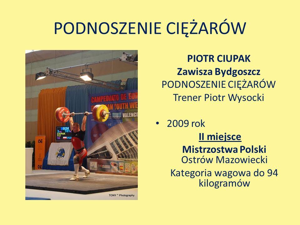 PODNOSZENIE CIĘŻARÓW PIOTR CIUPAK Zawisza Bydgoszcz PODNOSZENIE CIĘŻARÓW Trener Piotr Wysocki 2009 rok II miejsce Mistrzostwa Polski Ostrów Mazowiecki Kategoria wagowa do 94 kilogramów