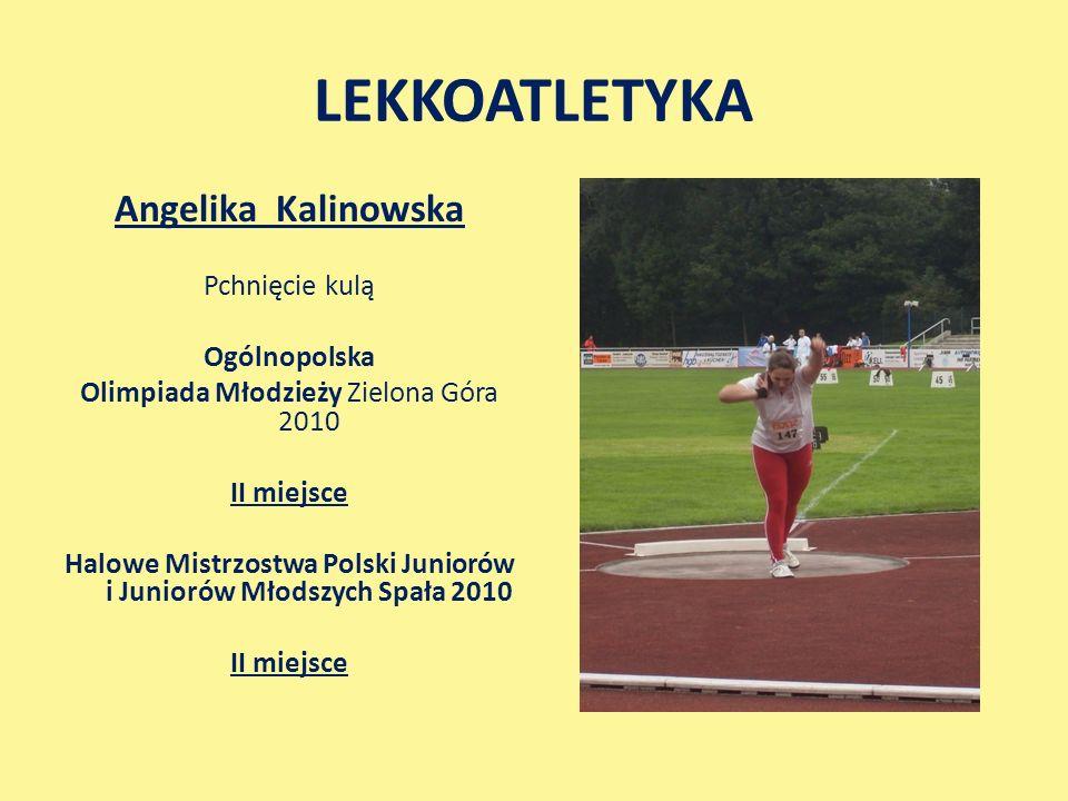 Angelika Kalinowska Pchnięcie kulą Ogólnopolska Olimpiada Młodzieży Zielona Góra 2010 II miejsce Halowe Mistrzostwa Polski Juniorów i Juniorów Młodszych Spała 2010 II miejsce
