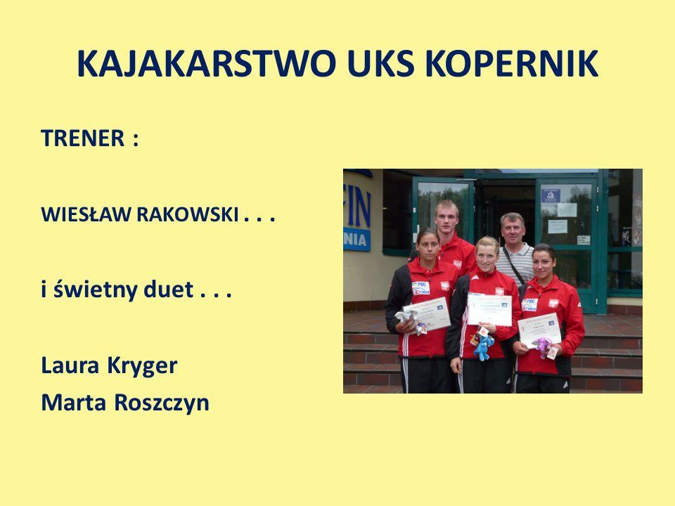 KAJAKARSTWO UKS KOPERNIK TRENER : WIESŁAW RAKOWSKI... i świetny duet... Laura Kryger Marta Roszczyn