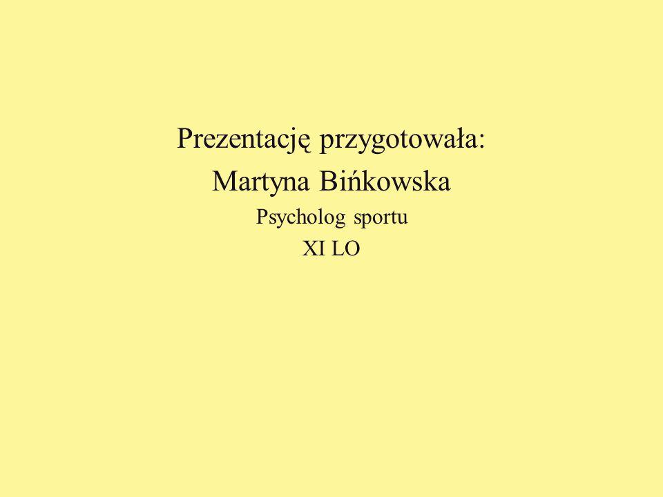 Prezentację przygotowała: Martyna Bińkowska Psycholog sportu XI LO
