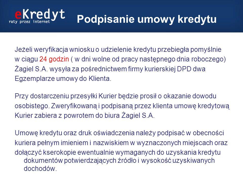 Podpisanie umowy kredytu Jeżeli weryfikacja wniosku o udzielenie kredytu przebiegła pomyślnie w ciągu 24 godzin ( w dni wolne od pracy następnego dnia roboczego) Żagiel S.A.