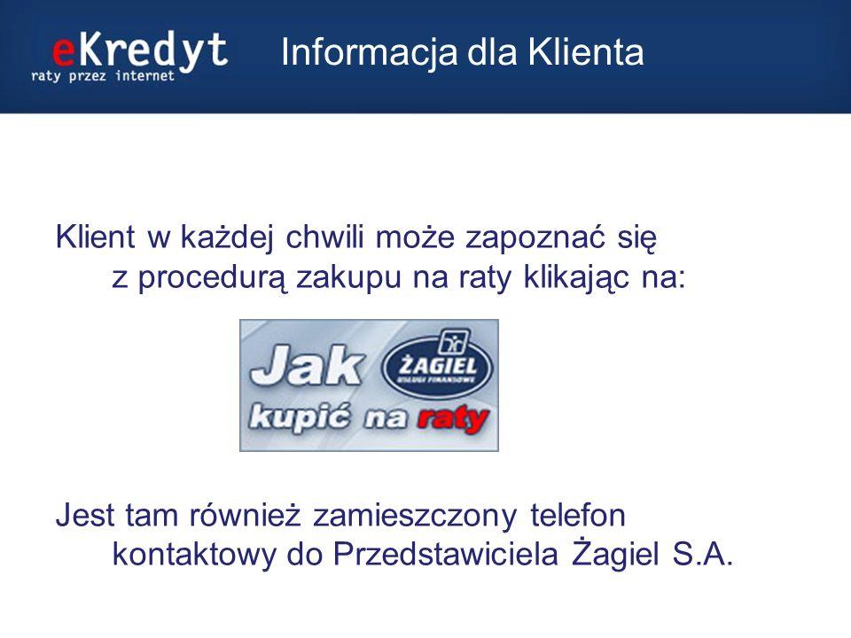 Informacja dla Klienta Klient w każdej chwili może zapoznać się z procedurą zakupu na raty klikając na: Jest tam również zamieszczony telefon kontaktowy do Przedstawiciela Żagiel S.A.