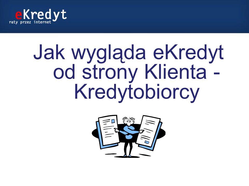 Jak wygląda eKredyt od strony Klienta - Kredytobiorcy