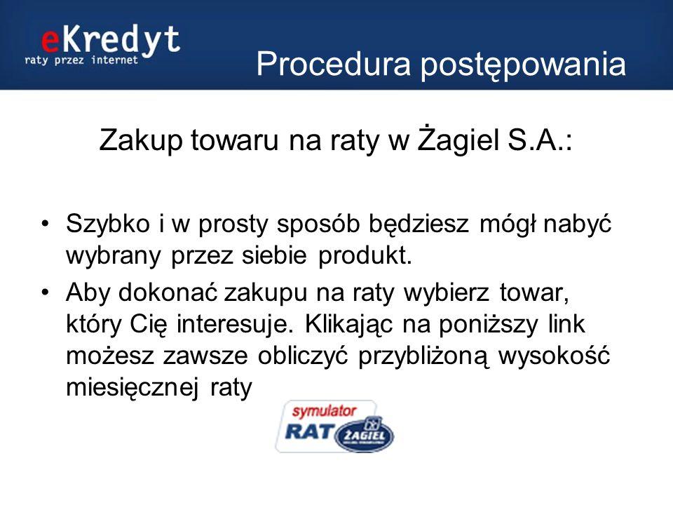 Procedura postępowania Zakup towaru na raty w Żagiel S.A.: Szybko i w prosty sposób będziesz mógł nabyć wybrany przez siebie produkt.