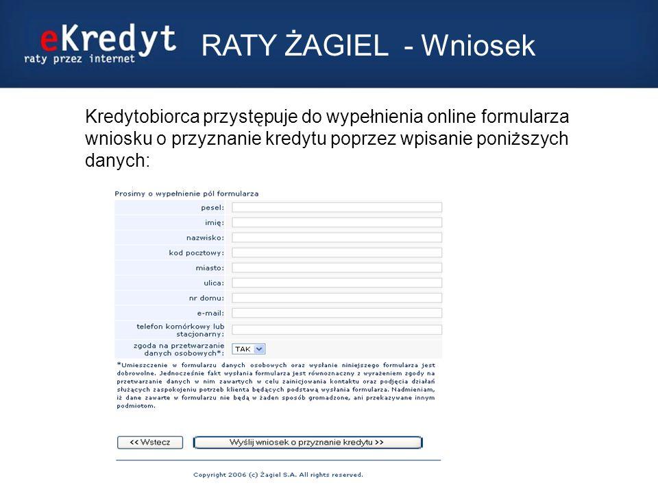 Kredytobiorca przystępuje do wypełnienia online formularza wniosku o przyznanie kredytu poprzez wpisanie poniższych danych: RATY ŻAGIEL - Wniosek