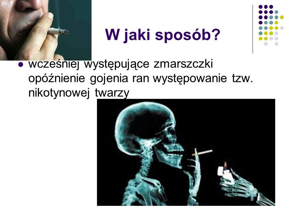ZDROWIE URODA, A PAPIEROSY Warto wiedzieć, że palenie tytoniu nie tylko naraża nas na utratę zdrowia, ale i pogarsza wygląd naszej skóry.