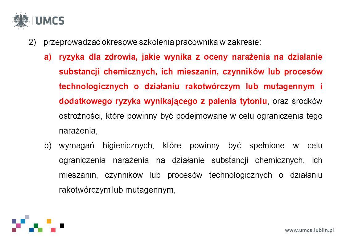 www.umcs.lublin.pl 2)przeprowadzać okresowe szkolenia pracownika w zakresie: a)ryzyka dla zdrowia, jakie wynika z oceny narażenia na działanie substan