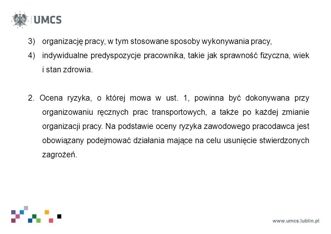 www.umcs.lublin.pl 3)organizację pracy, w tym stosowane sposoby wykonywania pracy, 4)indywidualne predyspozycje pracownika, takie jak sprawność fizyczna, wiek i stan zdrowia.