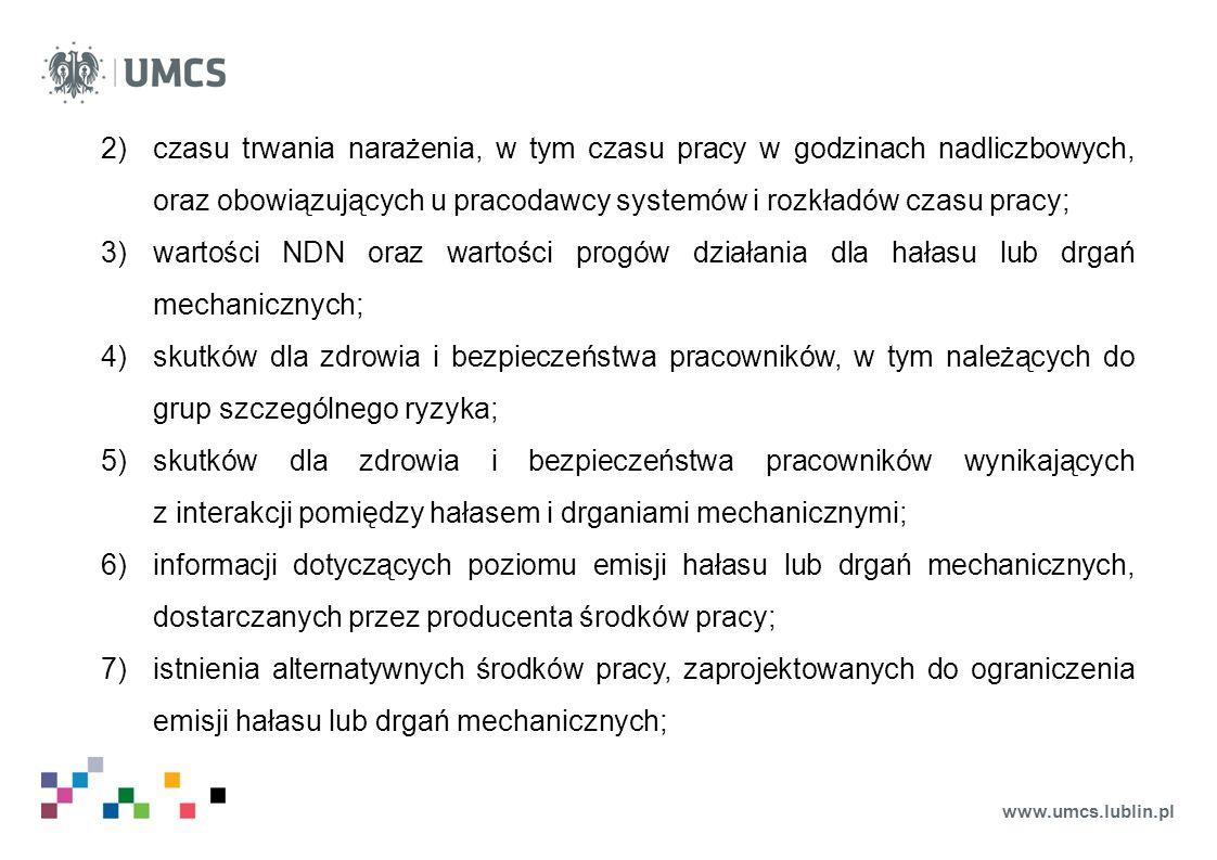 www.umcs.lublin.pl 2)czasu trwania narażenia, w tym czasu pracy w godzinach nadliczbowych, oraz obowiązujących u pracodawcy systemów i rozkładów czasu