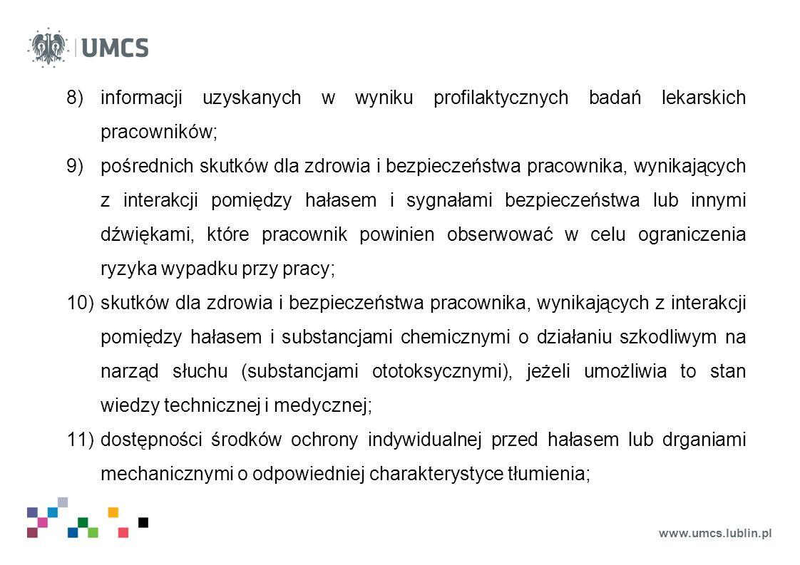 www.umcs.lublin.pl 8)informacji uzyskanych w wyniku profilaktycznych badań lekarskich pracowników; 9)pośrednich skutków dla zdrowia i bezpieczeństwa p