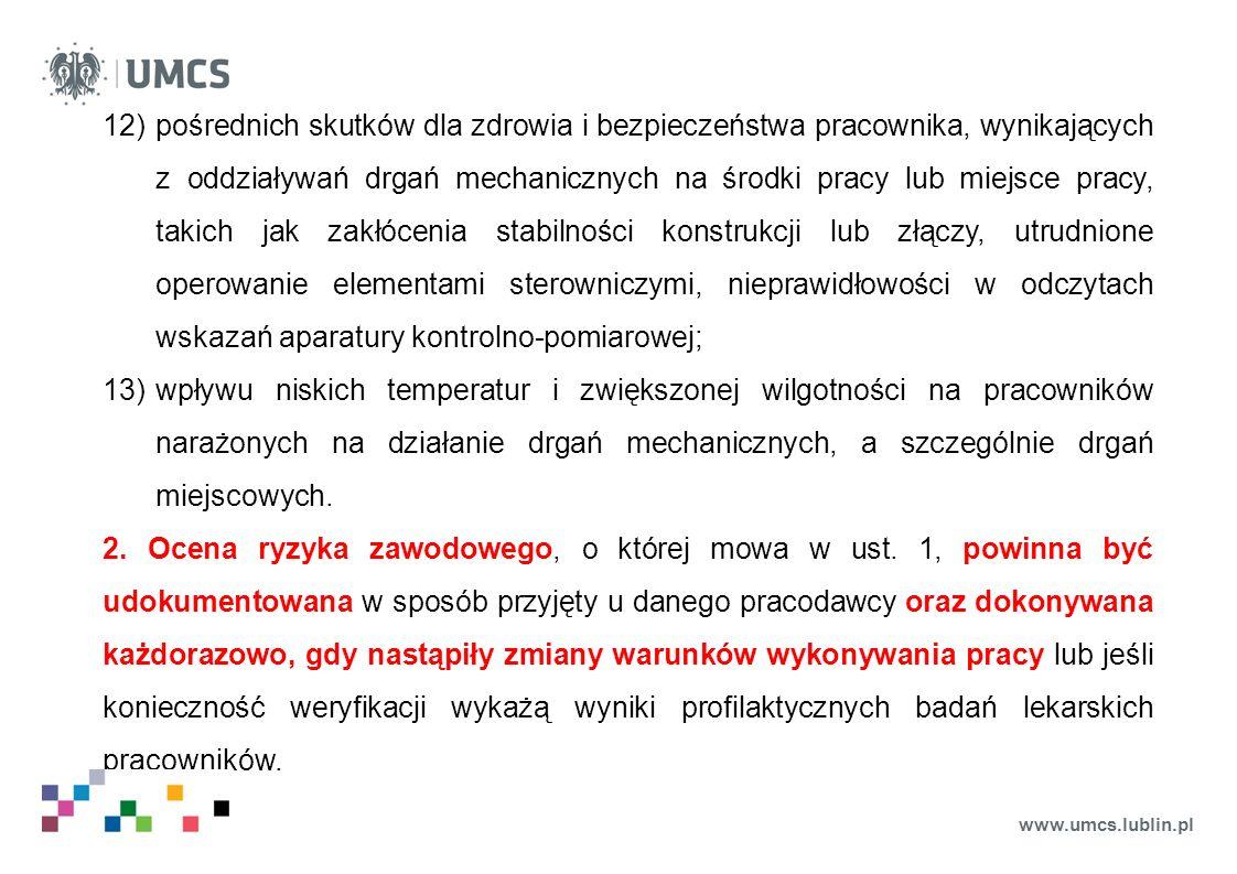 www.umcs.lublin.pl 12)pośrednich skutków dla zdrowia i bezpieczeństwa pracownika, wynikających z oddziaływań drgań mechanicznych na środki pracy lub m
