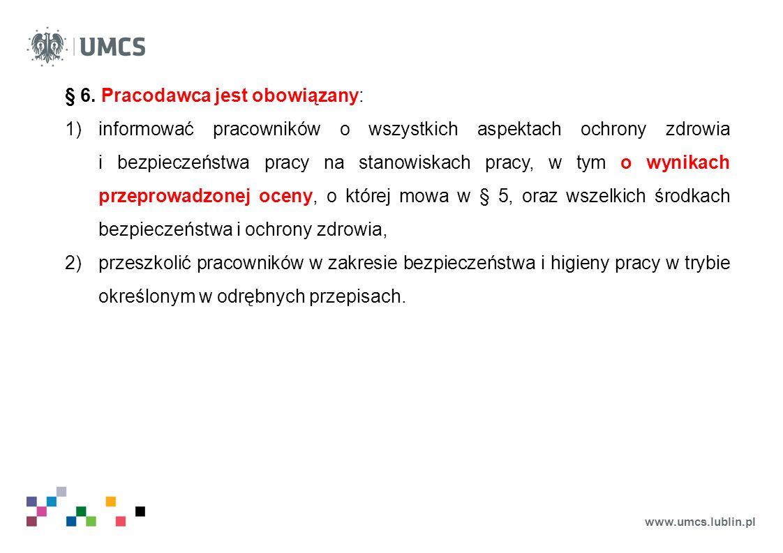 www.umcs.lublin.pl § 6. Pracodawca jest obowiązany: 1)informować pracowników o wszystkich aspektach ochrony zdrowia i bezpieczeństwa pracy na stanowis