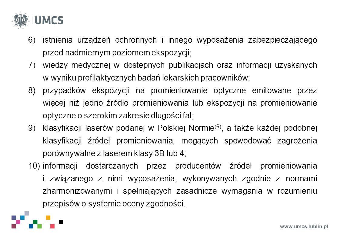 www.umcs.lublin.pl 6)istnienia urządzeń ochronnych i innego wyposażenia zabezpieczającego przed nadmiernym poziomem ekspozycji; 7)wiedzy medycznej w d