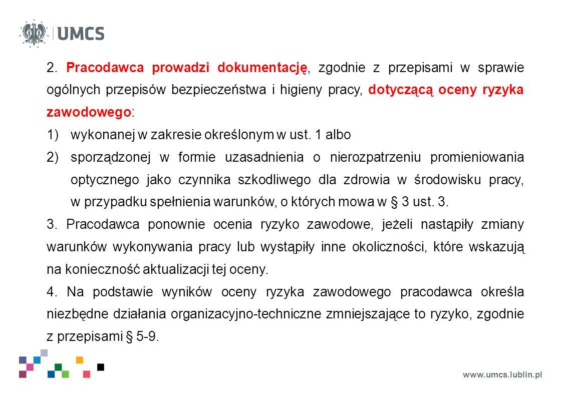 www.umcs.lublin.pl 2. Pracodawca prowadzi dokumentację, zgodnie z przepisami w sprawie ogólnych przepisów bezpieczeństwa i higieny pracy, dotyczącą oc