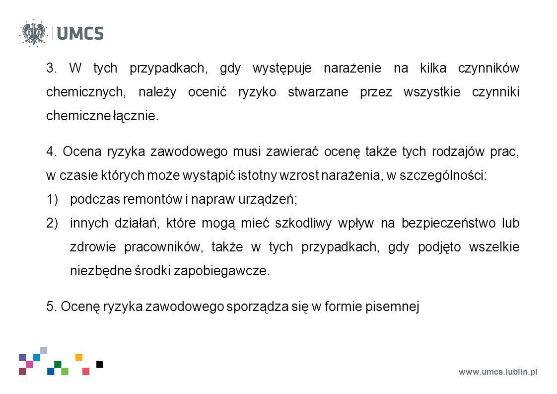 www.umcs.lublin.pl 3. W tych przypadkach, gdy występuje narażenie na kilka czynników chemicznych, należy ocenić ryzyko stwarzane przez wszystkie czynn