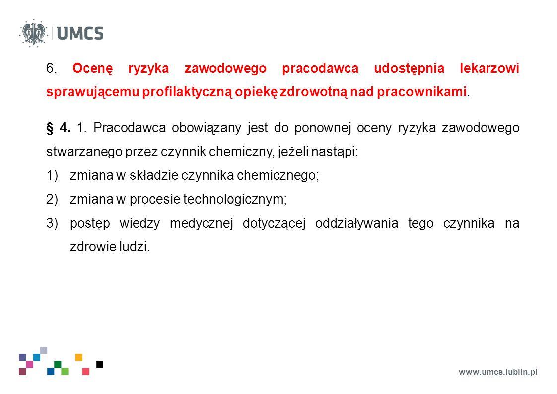 www.umcs.lublin.pl 6. Ocenę ryzyka zawodowego pracodawca udostępnia lekarzowi sprawującemu profilaktyczną opiekę zdrowotną nad pracownikami. § 4. 1. P