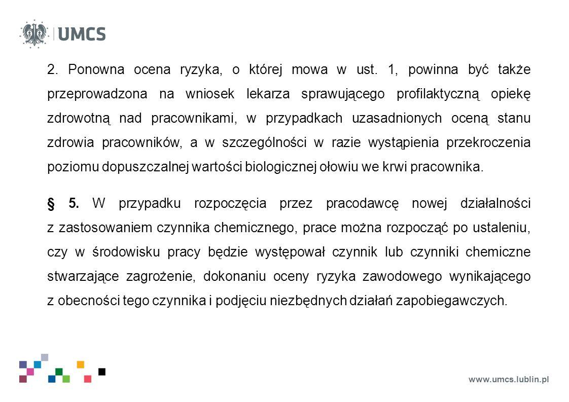 www.umcs.lublin.pl 2. Ponowna ocena ryzyka, o której mowa w ust. 1, powinna być także przeprowadzona na wniosek lekarza sprawującego profilaktyczną op