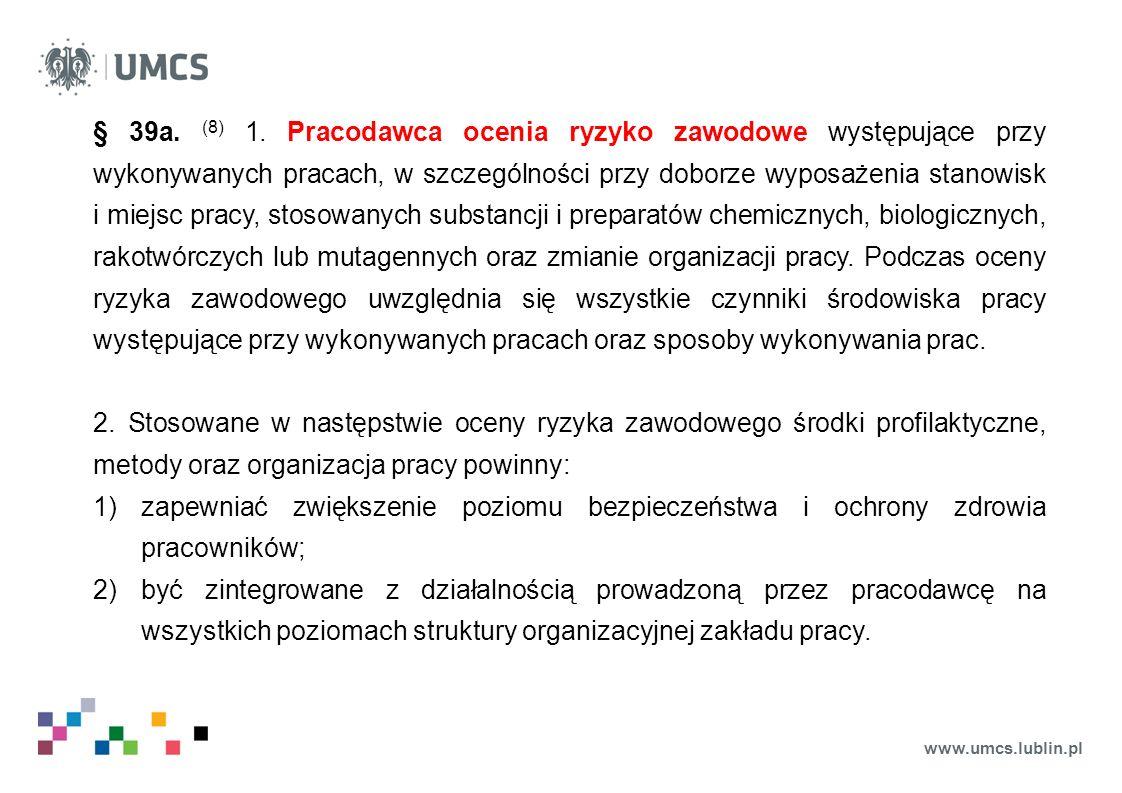www.umcs.lublin.pl § 39a. (8) 1. Pracodawca ocenia ryzyko zawodowe występujące przy wykonywanych pracach, w szczególności przy doborze wyposażenia sta