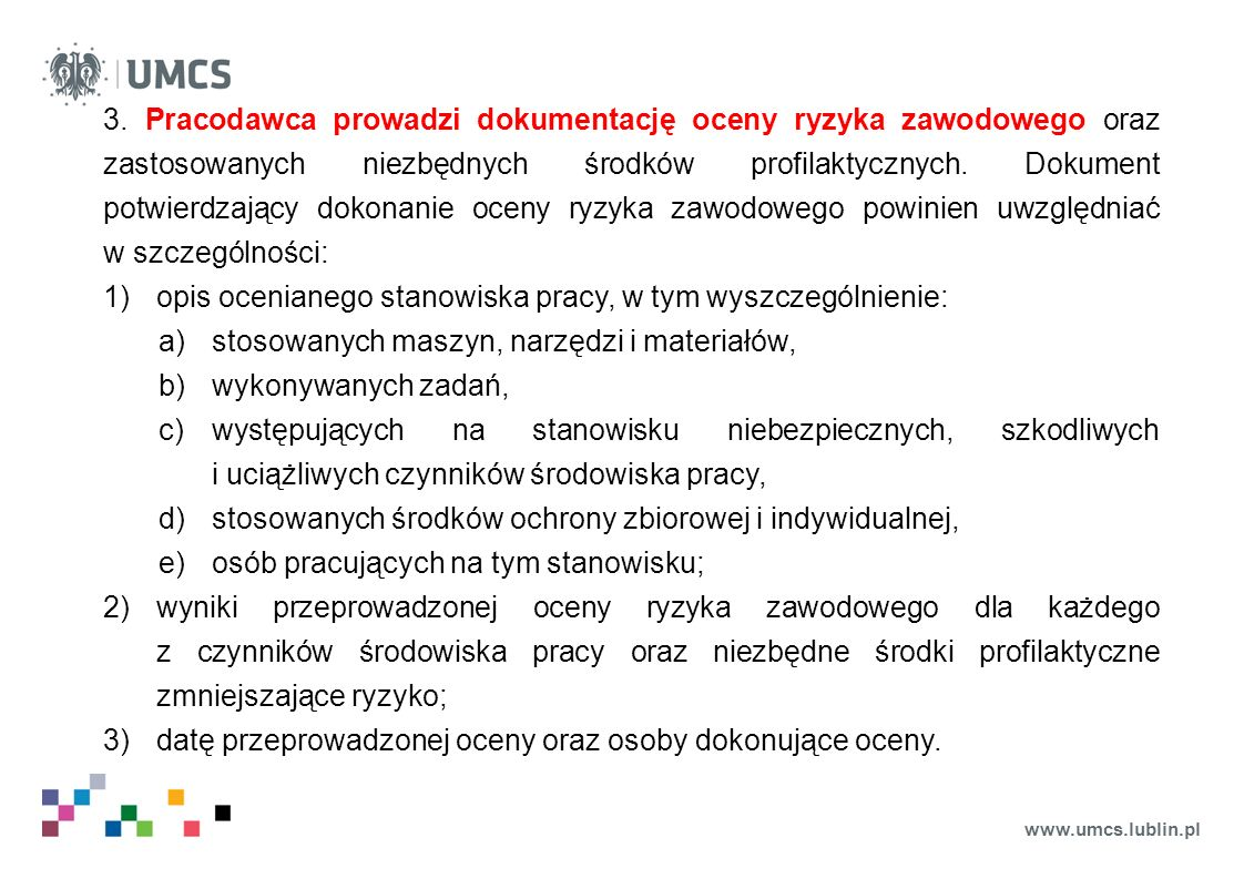 www.umcs.lublin.pl 3. Pracodawca prowadzi dokumentację oceny ryzyka zawodowego oraz zastosowanych niezbędnych środków profilaktycznych. Dokument potwi