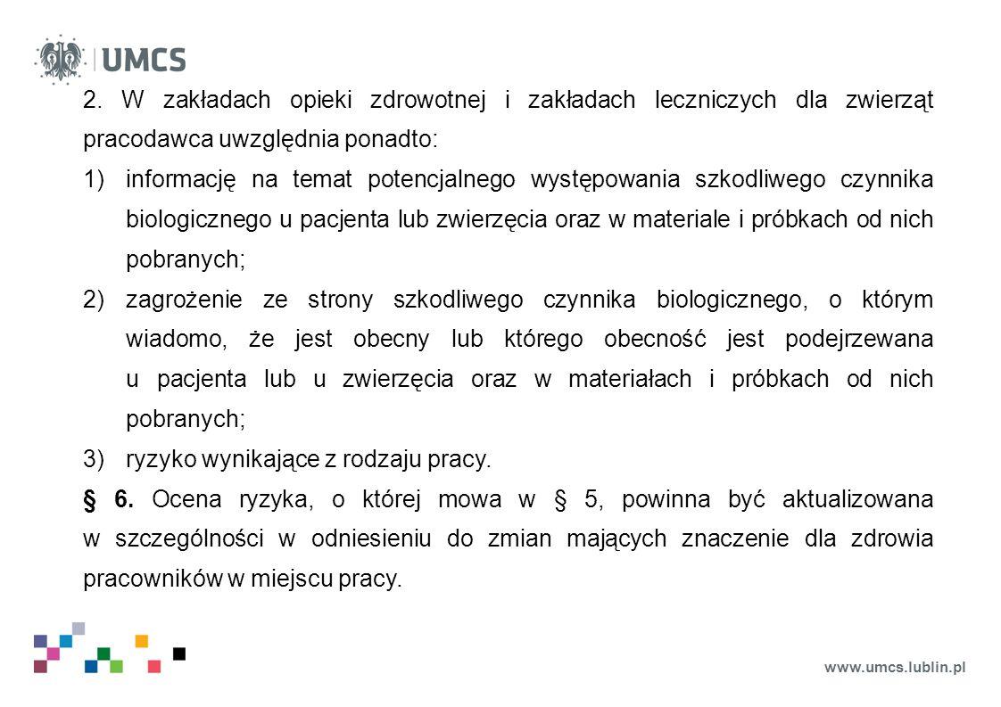 www.umcs.lublin.pl 2. W zakładach opieki zdrowotnej i zakładach leczniczych dla zwierząt pracodawca uwzględnia ponadto: 1)informację na temat potencja