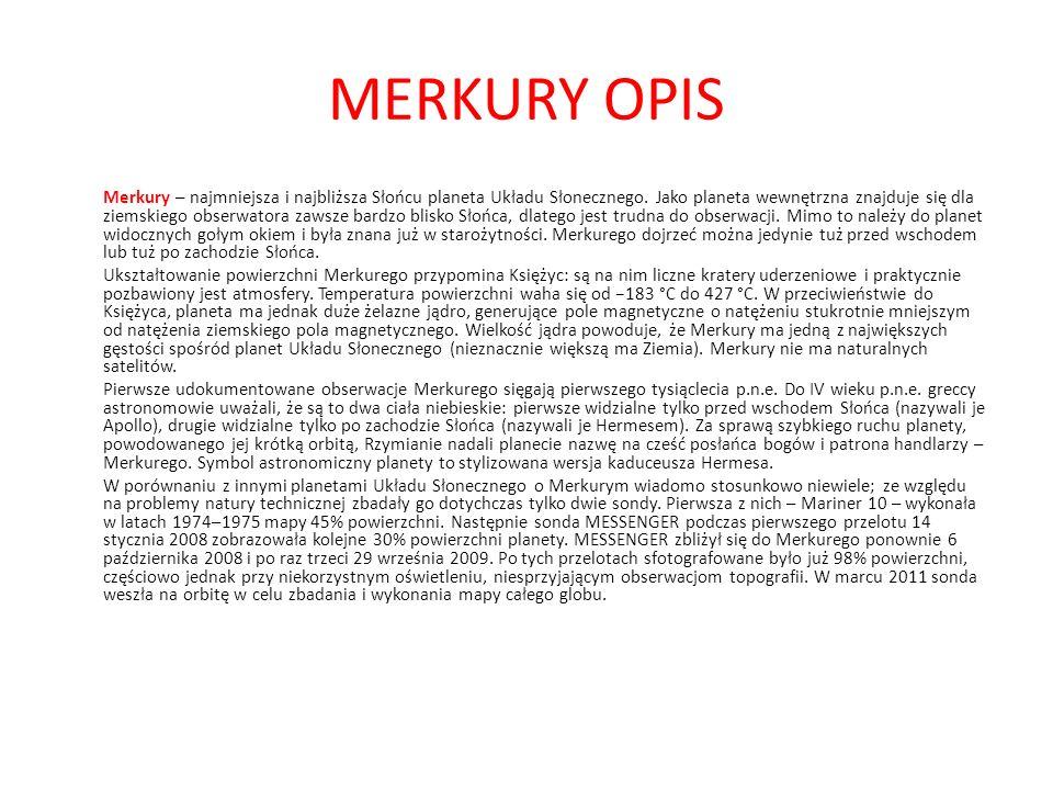 MERKURY OPIS Merkury – najmniejsza i najbliższa Słońcu planeta Układu Słonecznego.