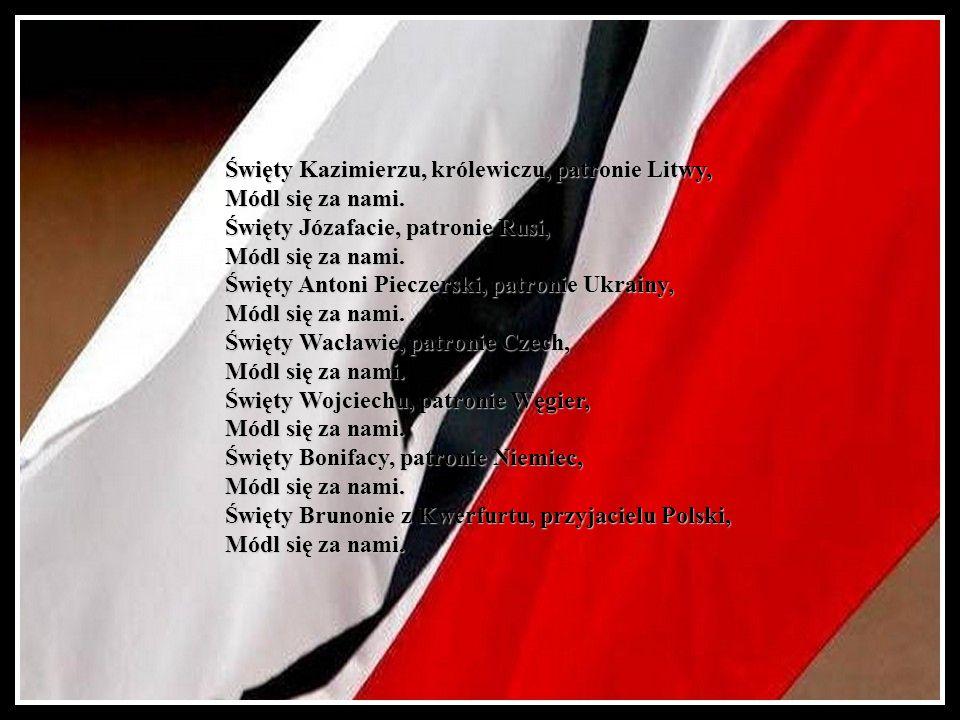Matko Boska, którą ojcowie nasi nazwali królową Polski i Litwy, Uproś u Syna swego potrzebne łaski Polsce i naszym Sąsiadom. Święci patroni Polski – Ś