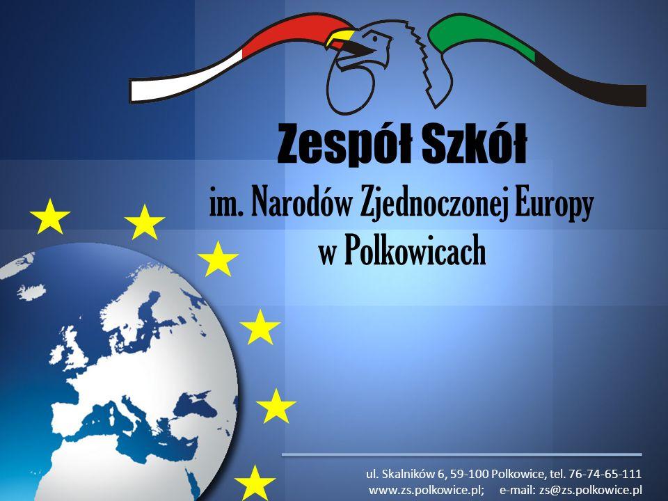Zespół Szkół im. Narodów Zjednoczonej Europy w Polkowicach ul. Skalników 6, 59-100 Polkowice, tel. 76-74-65-111 www.zs.polkowice.pl; e-mail: zs@zs.pol