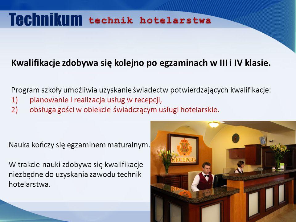 Technikum Program szkoły umożliwia uzyskanie świadectw potwierdzających kwalifikacje: 1) planowanie i realizacja usług w recepcji, 2) obsługa gości w obiekcie świadczącym usługi hotelarskie.