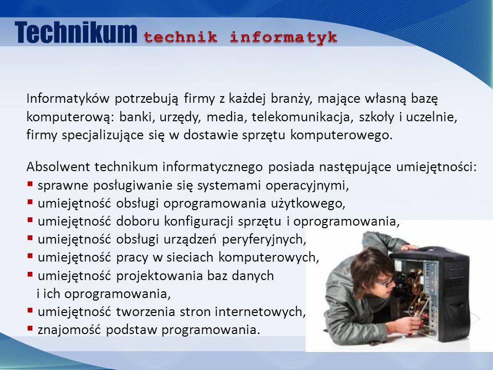 Technikum Absolwent technikum informatycznego posiada następujące umiejętności: sprawne posługiwanie się systemami operacyjnymi, umiejętność obsługi o