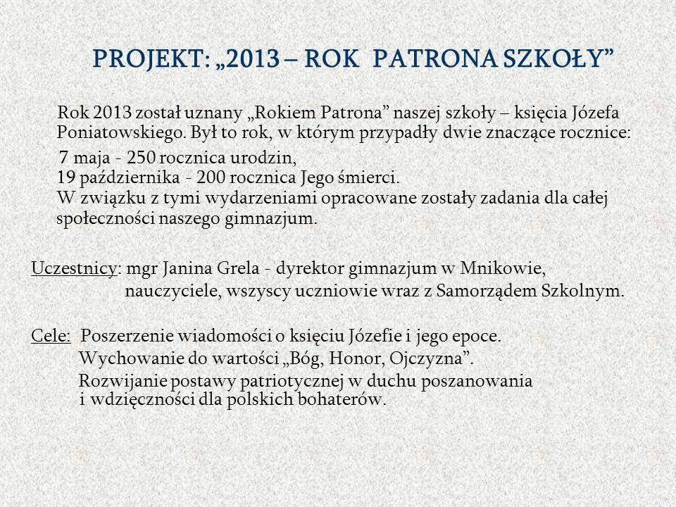 PROJEKT: 2013 – ROK PATRONA SZKOŁY Rok 2013 został uznany Rokiem Patrona naszej szkoły – księcia Józefa Poniatowskiego.
