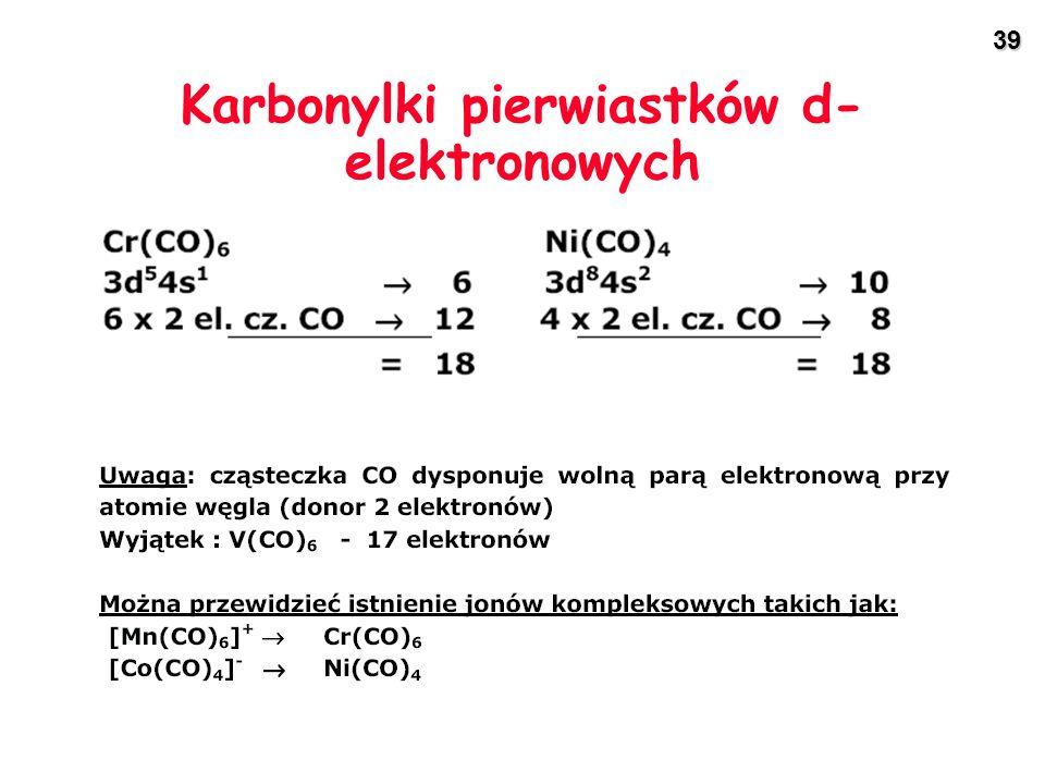 39 Karbonylki pierwiastków d- elektronowych