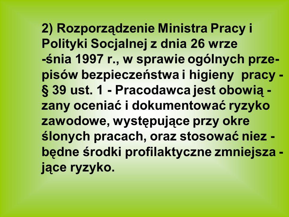2) Rozporządzenie Ministra Pracy i Polityki Socjalnej z dnia 26 wrze -śnia 1997 r., w sprawie ogólnych prze- pisów bezpieczeństwa i higieny pracy - §