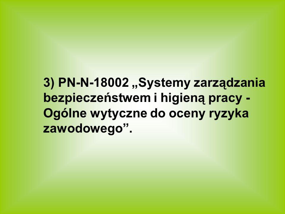3) PN-N-18002 Systemy zarządzania bezpieczeństwem i higieną pracy - Ogólne wytyczne do oceny ryzyka zawodowego.