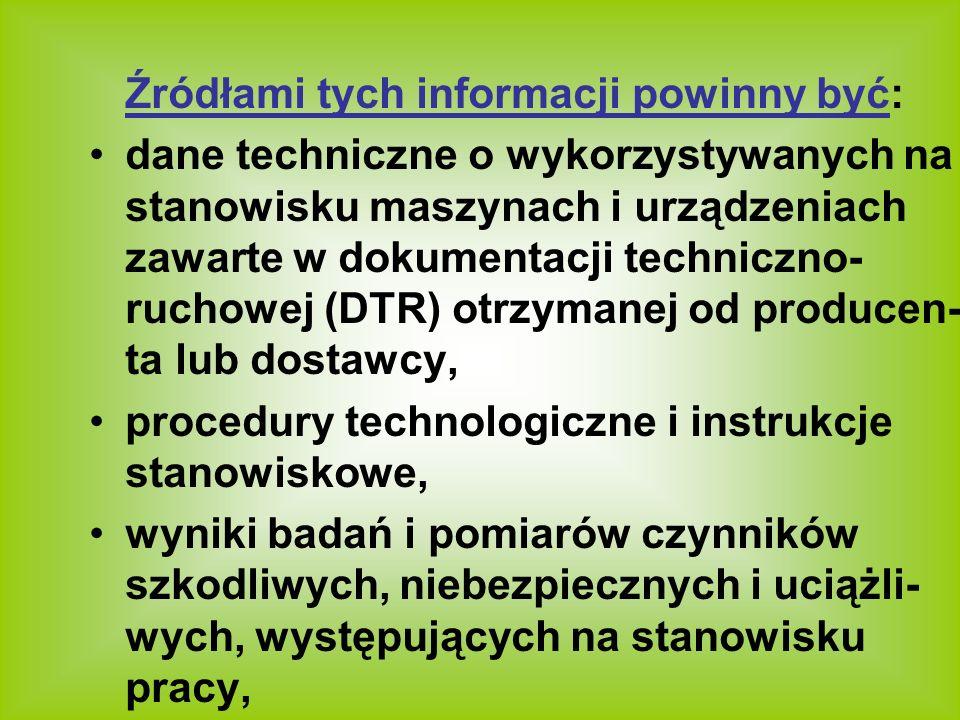 Źródłami tych informacji powinny być: dane techniczne o wykorzystywanych na stanowisku maszynach i urządzeniach zawarte w dokumentacji techniczno- ruc