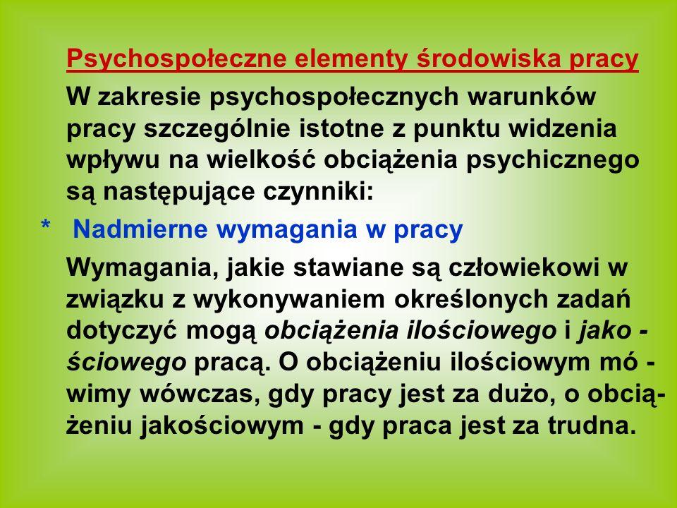 Psychospołeczne elementy środowiska pracy W zakresie psychospołecznych warunków pracy szczególnie istotne z punktu widzenia wpływu na wielkość obciąże