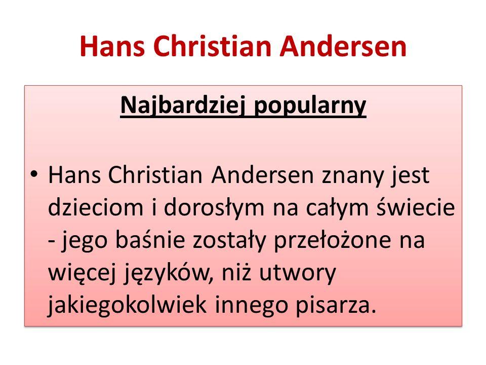 Hans Christian Andersen Najbardziej popularny Hans Christian Andersen znany jest dzieciom i dorosłym na całym świecie - jego baśnie zostały przełożone