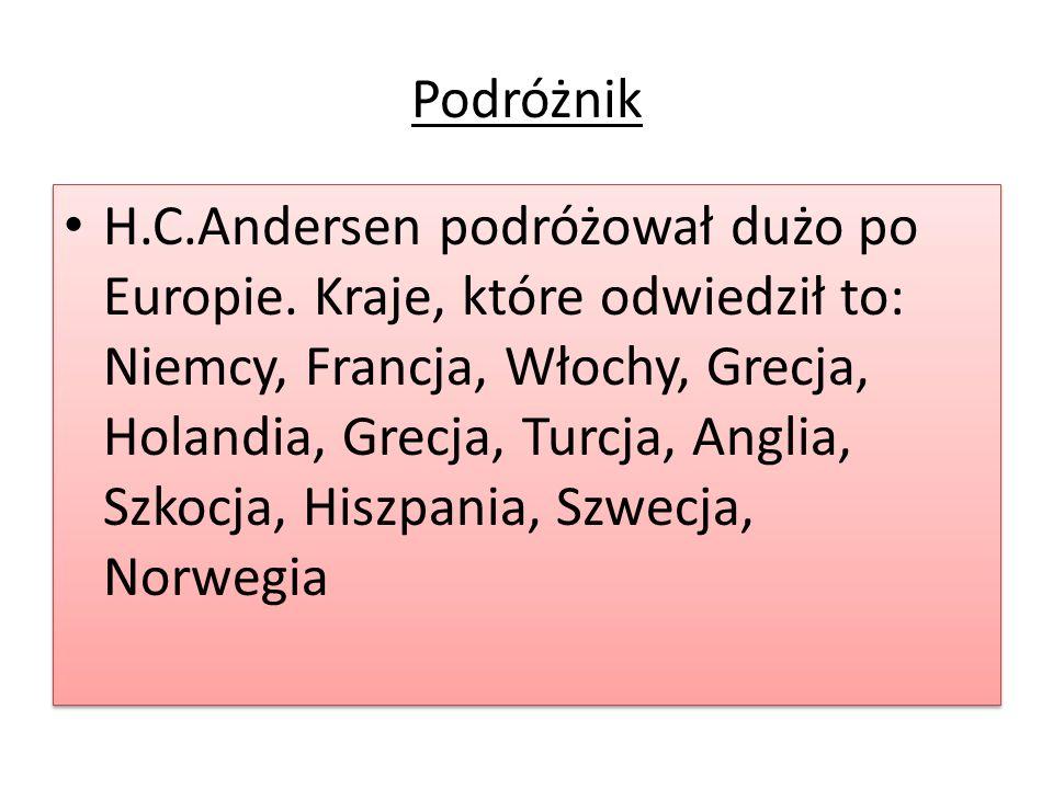 Podróżnik H.C.Andersen podróżował dużo po Europie. Kraje, które odwiedził to: Niemcy, Francja, Włochy, Grecja, Holandia, Grecja, Turcja, Anglia, Szkoc