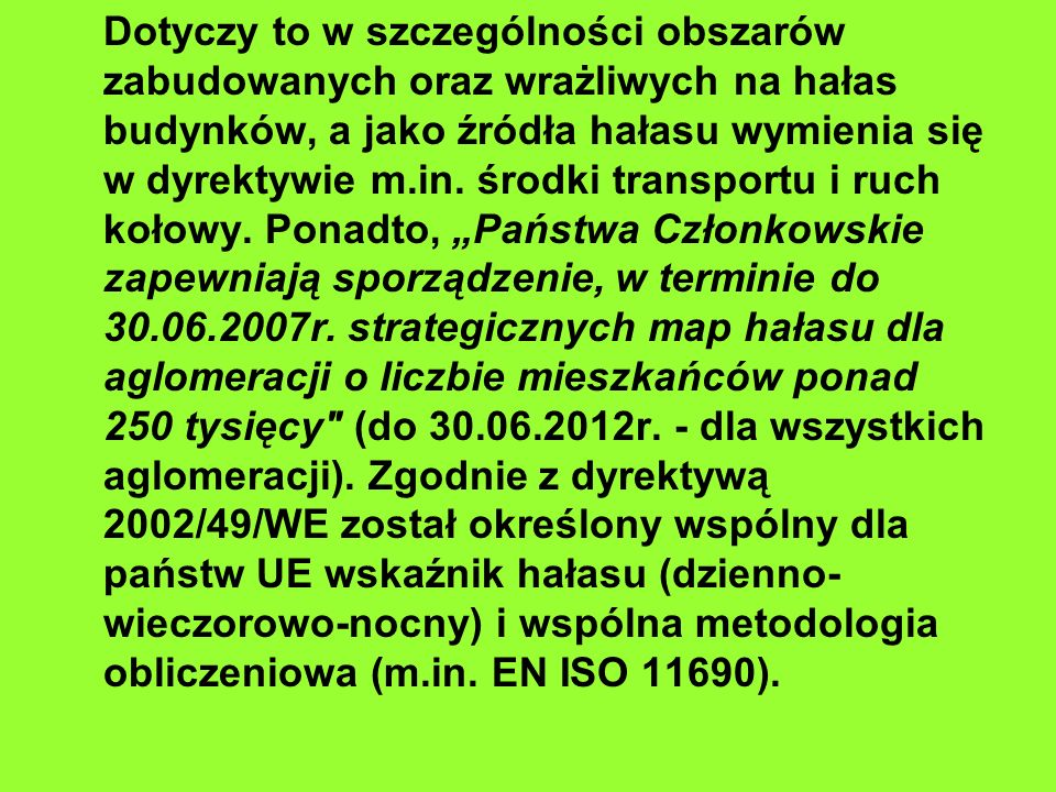 W Polsce szacuje się, że na szkodliwe, bądź uciążliwe oddziaływanie hałasu narażonych jest około 13 milionów osób co stanowi ponad jedną trzecią ogółu ludności (rys.).