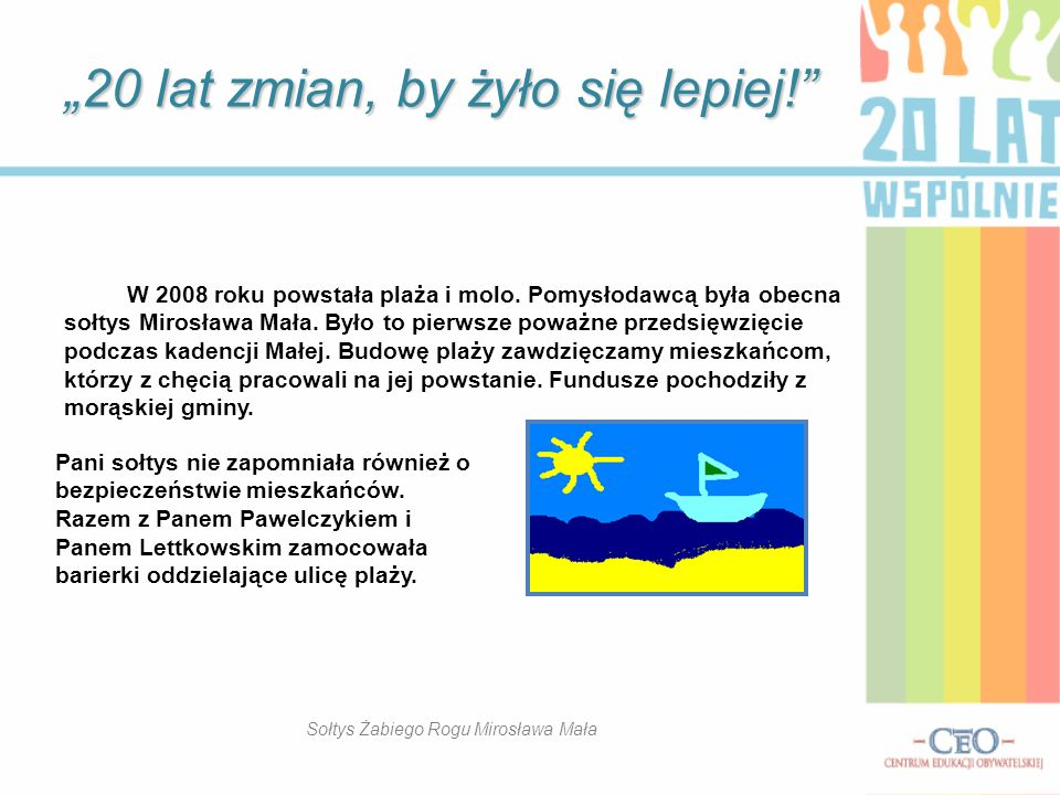 W 2008 roku powstała plaża i molo.Pomysłodawcą była obecna sołtys Mirosława Mała.