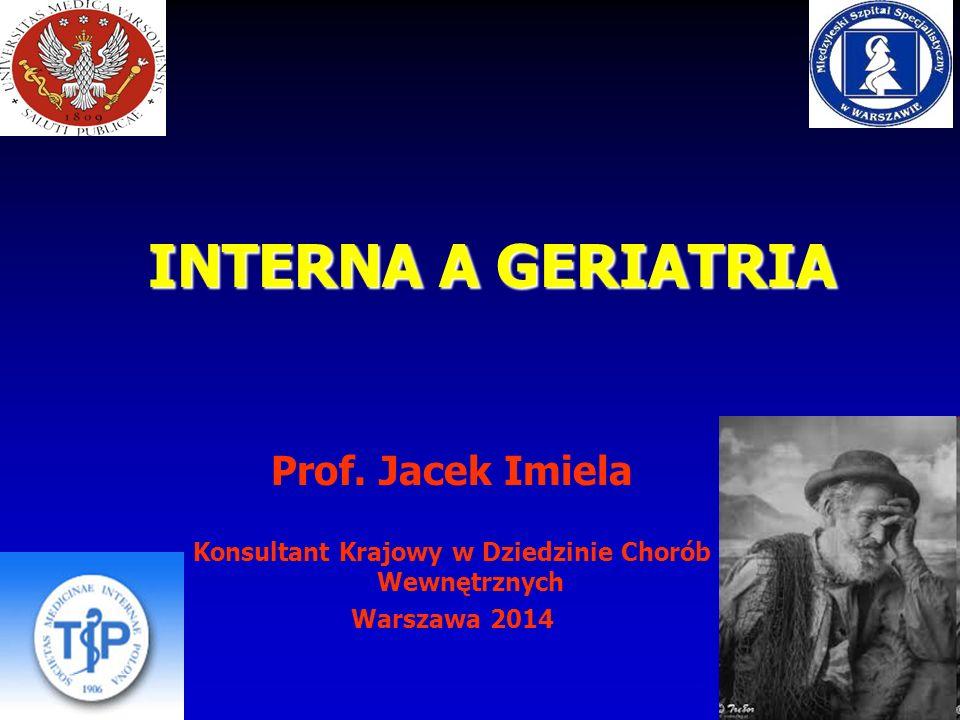 Prof. Jacek Imiela Konsultant Krajowy w Dziedzinie Chorób Wewnętrznych Warszawa 2014 INTERNA A GERIATRIA