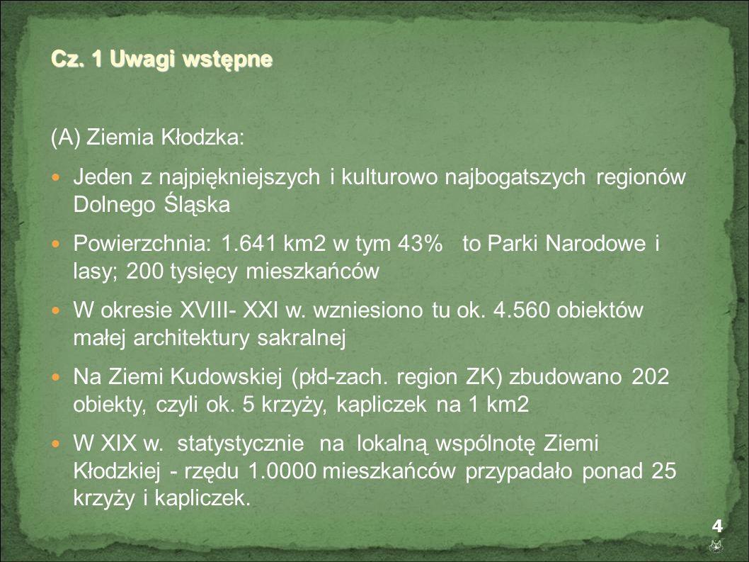 4 Cz. 1 Uwagi wstępne (A) Ziemia Kłodzka: Jeden z najpiękniejszych i kulturowo najbogatszych regionów Dolnego Śląska Powierzchnia: 1.641 km2 w tym 43%