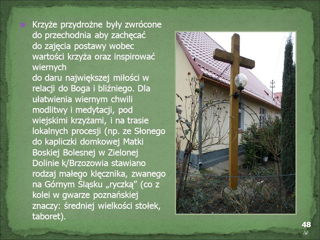 48 Krzyże przydrożne były zwrócone do przechodnia aby zachęcać do zajęcia postawy wobec wartości krzyża oraz inspirować wiernych do daru największej m